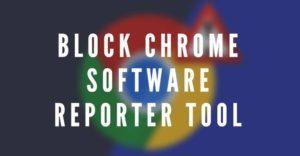 Block Chrome Software Reporter Tool