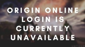 Origin Online Login is Currently Unavailable Error