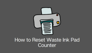 How to Reset Waste Ink Pad Counter
