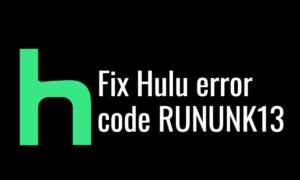 Fix Hulu error code RUNUNK13 on Windows