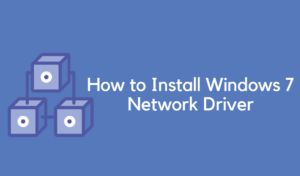 How to Install Windows 7 Network Driver