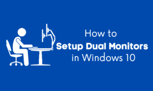 How to Setup Dual Monitors in Windows 10