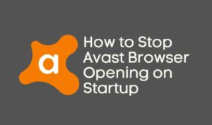 How to Stop Avast Browser Opening on Startup