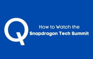 Watch Snapdragon Tech Summit Online