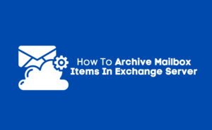 How To Archive Mailbox Items In Exchange Server