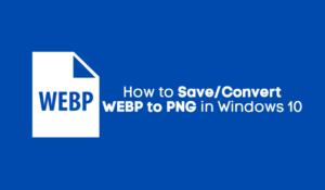 Convert WEBP to PNG in Windows 10