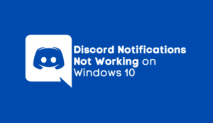 Discord Notifications Not Working on Windows 10