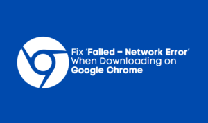 Download Error When Downloading on Google Chrome
