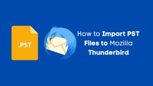 How to Import PST Files to Mozilla Thunderbird